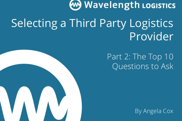Third Party Logistics Providers Part 2 The Top 10 Questions To Ask