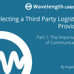 Selecting Third Party Logistics Providers Part 1: The Importance of Communication
